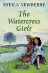 The Watercress Girls - Sheila Newberry