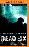 Dead Six - Larry Correia, Mike Kupari, Bronson Pinchot
