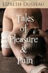 Tales of Pleasure and Pain - Lizbeth Dusseau