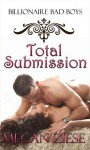 Total Submission; Billionaire Bad Boys I - Megan Ziese