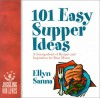 101 Easy Supper Ideas: How to Feed Your Family Every Night (Without Spending Your Life in the Kitchen) - Ellyn Sanna