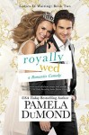 Royally Wed: A Romantic Comedy (Ladies-in-Waiting Book 2) - Pamela DuMond