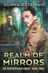 Realm of Mirrors (The DeathSpeaker Codex Book 3) - Sonya Bateman