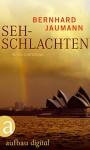 Sehschlachten: Roman - Bernhard Jaumann
