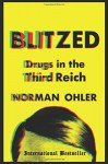 Blitzed: Drugs in the Third Reich - Norman Ohler, Shaun Whiteside