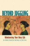 Beyond Juggling: Rebalancing Your Busy Life - Kurt Sandholtz, Brooklyn Derr, Dawn Carlson, Kathy Buckner