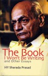 The Book I Won't Be Writing And Other Essays - H.Y. Sharada Prasad
