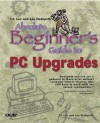 Absolute Beginner's Guide to PC Upgrades - T.J. Lee, Lee Hudspeth