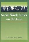 Social Work Ethics on the Line (Haworth Social Administration) - Charles S. Levy