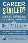 "Career Stalled?: How to Get Your Career Back in 'High Gear' and Land The Job You Deserve--Your DREAM Job! (""Headhunter"" Hiring Secrets Career Development/Management Publications) (Volume 2) - Skip Freeman, Michael Garee"