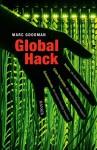 Global Hack: Hacker, die Banken ausspähen. Cyber-Terroristen, die Atomkraftwerke kapern. Geheimdienste, die unsere Handys knacken. - Kathleen Mallett, Marc Goodman, Karin Miedler, Henning Dedekind