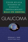 Glaucoma: Color Atlas & Synopsis of Clinical Ophthalmology - Douglas J. Rhee