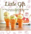 Little Gift: 34 Tasty Morsels to Make, Package, and Give to the Special People in Your Life - Wato -, Julianne Neville