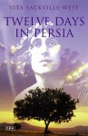 Twelve Days in Persia: Across the Mountains with the Bakhtiari Tribe - Vita Sackville-West