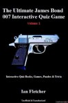 The Ultimate James Bond 007 Interactive Quiz Game: Volume 1 (Interactive Quiz Books, Games, Puzzles & Trivia) - Ian Fletcher, Matthew Harper