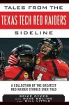 Tales from the Texas Tech Red Raiders Sideline: A Collection of the Greatest Red Raider Stories Ever Told - Spike Dykes, Dave Boling
