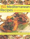 150 Mediterranean Recipes: Mouthwatering , Healthy And Life-Extending Dishes From The Sun-Drenched Shores Of Spain, Greece, France, Italy And Northern ... And Colours In 550 Stunning Photographs - Joanna Farrow
