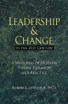 Leadership and Change in the 21st Century: A Synthesis of Modern Theory, Research, and Practice - Robert, E. Levasseur