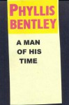 A Man Of His Time - Phyllis Eleanor Bentley