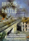 Bridges of Battle: Famous Battlefield Actions at Bridges and River Crossings - Donald F. Featherstone