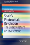 Spain's Photovoltaic Revolution: The Energy Return on Investment (SpringerBriefs in Energy / Energy Analysis) - Pedro A. Prieto, Charles Hall