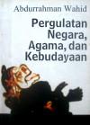 Pergulatan Negara, Agama, dan Kebudayaan - Abdurrahman Wahid