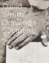 David Smith: Drawing + Sculpting - Steven Nash, David Smith, Candida Smith