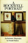 A Rockwell portrait: An intimate biography - Donald Walton