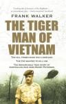 The Tiger Man of Vietnam - Frank Walker