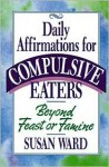Daily Affirmations for Compulsive Eaters - Susan Ward