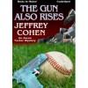 The Gun Also Rises: An Aaron Tucker Mystery - Jeffrey Cohen