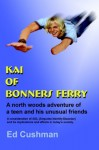 Kai of Bonners Ferry: A North Woods Adventure of a Teen and His Unusual Friends - Ed Cushman