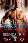 Deviant Warrior: (Dark Warrior Alliance Book Three) - Brenda Trim, Tami Julka, Amanda Fitzpatrick