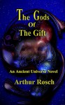 The Gods Of The Gift: An Ancient Universe Novel - Arthur Rosch