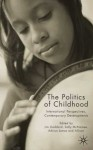 The Politics of Childhood: International Perspectives, Contemporary Developments - Allison James, Jim Goddard, Sally McNamee