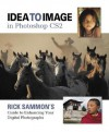 Idea to Image in Photoshop CS2: Rick Sammon's Guide to Enhancing Your Digital Photographs - Rick Sammon