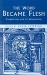The Word Became Flesh: Evangelicals and the Incarnation - David Peterson
