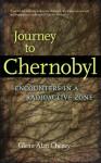 Journey to Chernobyl: Encounters in the Radioactive Zone - Glenn Alan Cheney