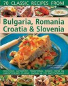 70 Classic Recipes from Bulgaria, Romania, Croatia & Slovenia: Delicious, Authentic, Traditional Dishes from an Undiscovered Cuisine, Shown in 270 Photographs - Lesley Chamberlain, Trish Davies
