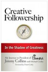 Creative Followership: In the Shadow of Greatness - Jimmy Collins, Michael Cooley, S. Truett Cathy