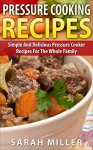 Pressure cooking recipes: Simple And Delicious Pressure Cooker Recipes for the Whole Family (pressure cooker cookbook, pressure cooker, pressure cooking) - SARAH MILLER