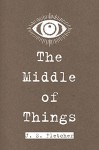 The Middle of Things - J. S. Fletcher