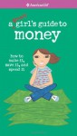 A Smart Girl's Guide to Money: How to Make It, Save It, And Spend It - Nancy Holyoke, Ali Douglass