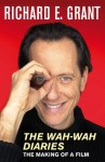 The Wah Wah Diaries: The Making Of A Film - Richard E. Grant