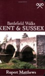 Kent And Sussex (Battlefield Walks) - Rupert Matthews
