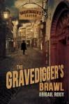 The Gravedigger's Brawl - Abigail Roux