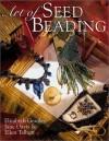 Art of Seed Beading - Elizabeth Gourley, Jane Davis, Ellen Talbott