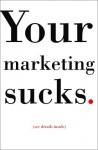 Your Marketing Sucks - Mark Stevens