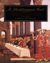 A Mediterranean Feast: The Story Of The Birth Of The Celebrated Cuisines Of The Mediterranean, From The Merchants Of Venice To The Barbary Corsairs, With More Than 500 Recip - Clifford A. Wright