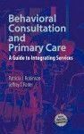 Behavioral Consultation and Primary Care: A Guide to Integrating Services - Patricia Robinson, Jeff Reiter